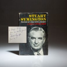 First edition of Stuart Symington: Portrait of a Man with a Mission by Paul I. Wellman, signed by Senator Stuart Symington to the first female Treasurer of the United States, Georgia Neese Clark Gray.