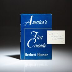 A scarce signed copy of America's First Crusade by former President Herbert Hoover, in publisher's first edition dust jacket.
