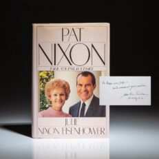 Pat Nixon: The Untold Story, first edition signed by her daughter, Julie Nixon Eisenhower, to John and Bonnie Swearingen.