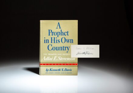 Signed by Governor Adlai E. Stevenson and the author, Kenneth S. Davis, a first edition of Prophet in His Own Country: The Triumphs and Defeats of Adlai E. Stevenson.