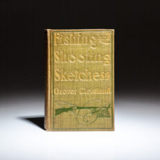 First edition of Fishing and Shooting Sketches by former president Grover Cleveland.