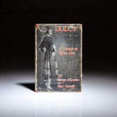 First edition of Dulcy: A Comedy in Three Acts by George S. Kaufman and Marc Connelly, in scarce dust jacket.